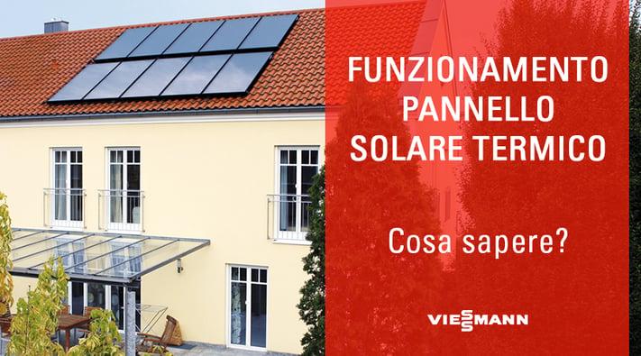 Pannello Solare Termico Funzionamento : Funzionamento pannello solare termico cosa sapere